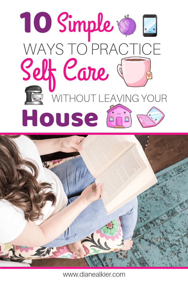 10 Simple ways to practice self care without leaving your house